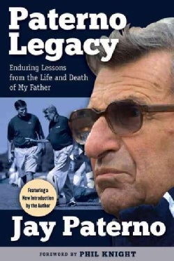 Paterno Legacy: Enduring Lessons from the Life and Death of My Father (Paperback)