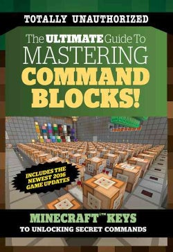 The Ultimate Guide to Mastering Command Blocks!: Minecraft Keys to Unlocking Secret Commands (Paperback)