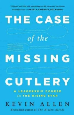 The Case of the Missing Cutlery: A Leadership Course for the Rising Star (Hardcover)