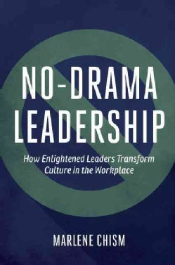 No-Drama Leadership: How Enlightened Leaders Transform Culture in the Workplace (Hardcover)