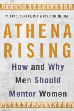 Athena Rising: How and Why Men Should Mentor Women (Hardcover)