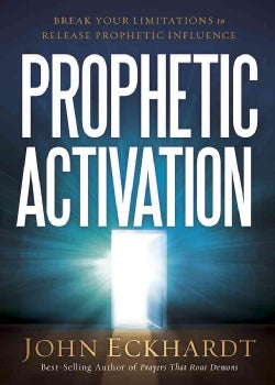 Prophetic Activation: Break Your Limitation to Release Prophetic Influence (Paperback)