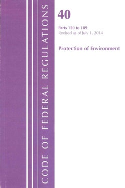 Code of Federal Regulations Title 40 Protection of Environment: Parts 150 to 189: Revised as of July, 1 2014 (Paperback)