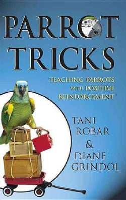 Parrot Tricks: Teaching Parrots With Positive Reinforcement (Hardcover)