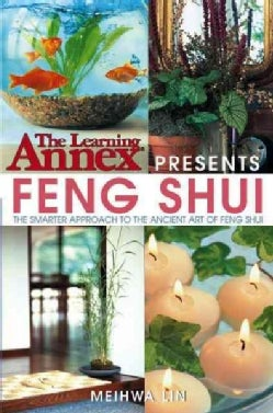 The Learning Annex Presents Feng Shui: The Smarter Approach to the Ancient Art of Feng Shui (Hardcover)