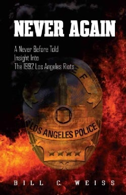 Never Again: A Never Before Told Insight into the 1992 Los Angeles Riots (Paperback)