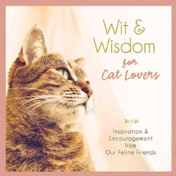 Wit & Wisdom for Cat Lovers: Inspiration & Encouragement from Our Feline Friends (Hardcover)