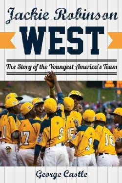 Jackie Robinson West: The Triumph and Tragedy of Americas Favorite Little League Team (Hardcover)