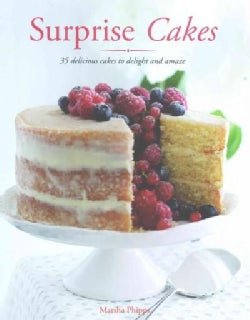 Surprise Cakes: 35 Delicious Cakes to Delight and Amaze (Paperback)