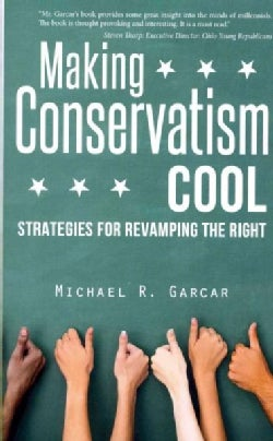 Making Conservatism Cool: Strategies for Revamping the Right (Paperback)