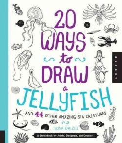 20 Ways to Draw a Jellyfish and 44 Other Amazing Sea Creatures: A Sketchbook for Artists, Designers, and Doodlers (Paperback)