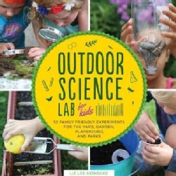 Outdoor Science Lab for Kids: 52 Family-friendly Experiments for the Yard, Garden, Playground, and Park (Paperback)