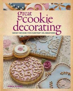 Great Cookie Decorating: Sweet Designs for Everyday Celebrations (Paperback)