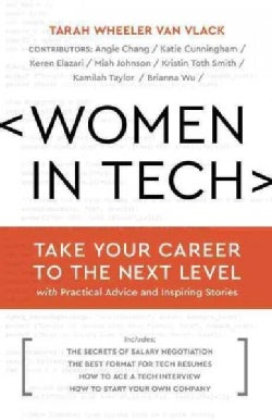 Women in Tech: Take Your Career to the Next Level With Practical Advice and Inspiring Stories (Hardcover)