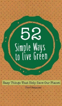 52 Simple Ways to Live Green: Easy Things That Help Save Our Planet (Paperback)