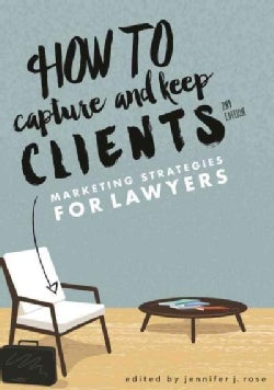How to Capture and Keep Clients: Marketing Strategies for Lawyers (Paperback)