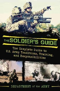The Soldier's Guide: The Complete Guide to Us Army Traditions, Training, Duties, and Responsibilities (Paperback)