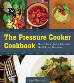 The Pressure Cooker Cookbook: How to Cook Quickly, Efficiently, Healthily, and Deliciously (Paperback)