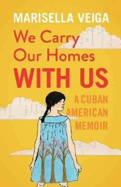 We Carry Our Homes With Us: A Cuban American Memoir (Paperback)