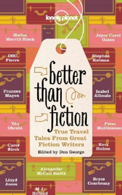 Lonely Planet Better Than Fiction: True Travel Tales from Great Fiction Writers (Paperback)