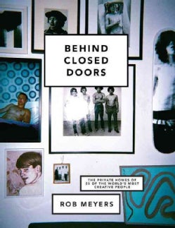 Behind Closed Doors: The Private Homes of 25 of the World's Most Creative People (Hardcover)