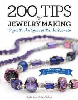 200 Tips for Jewelry Making: Tips, Techniques & Trade Secrets (Hardcover)
