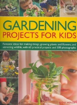 Gardening Projects for Kids: Fantastic Ideas for Making Things, Growing Plants and Flowers, and Attracting Wildli... (Paperback)
