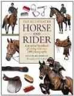 The Illustrated Horse and Rider: A Practical Handbook of Riding With over 1000 Photographs (Paperback)