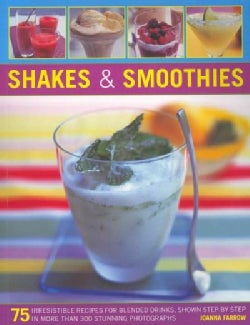 Shakes & Smoothies: 75 Irresistible Recipes for Blended Drinks, Shown Step by Step in More Than 300 Stunning Phot... (Paperback)