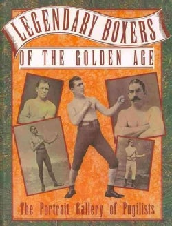 Legendary Boxers of the Golden Age of England, America, Australia: With Biographical Sketches and Authentic Recor... (Paperback)