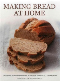 Making Bread at Home: 100 recipes for traditional breads of the world shown in 600 photographs (Paperback)