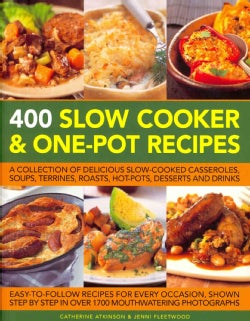 400 Slow Cooker & One-Pot Recipes: A Collection of Delicious Slow-Cooked Casseroles, Soups, Terrines, Roasts, Hot... (Paperback)