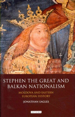 Stephen the Great and Balkan Nationalism: Moldova and Eastern European History (Hardcover)