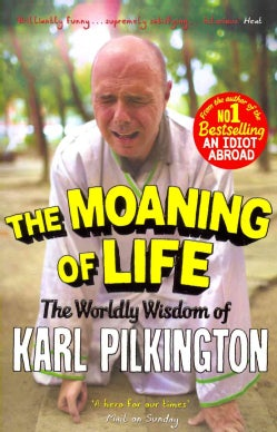 The Moaning of Life: The Worldly Wisdom of Karl Pilkington (Paperback)