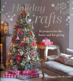 Holiday Crafts: 35 Projects for the Home and for Giving (Hardcover)