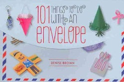 101 Things to Do With an Envelope: Fun, Functional, and Frivolous Things to Make Out of Envelopes (Paperback)