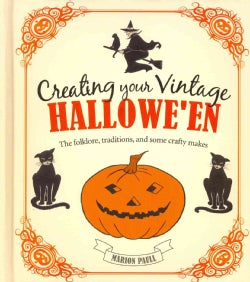 Creating Your Vintage Hallowe'en: The Folklore, Traditions, and Some Crafty Makes (Hardcover)