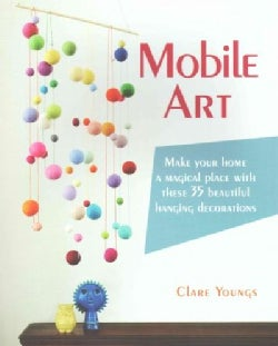 Mobile Art: Make your home a magical place with these 35 beautiful hanging decorations (Paperback)