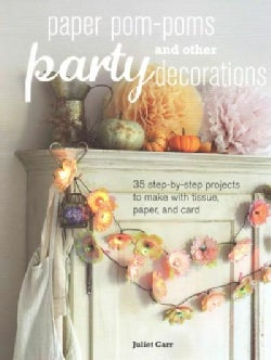 Paper Pom-Poms and Other Party Decorations: 35 Step-By-Step Projects to Make with Tissue, Paper and Card (Paperback)