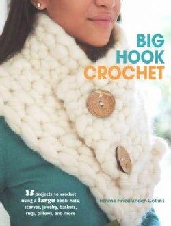 Big Hook Crochet: 35 Projects to Crochet Using a Large Hook: Hats, Scarves, Jewelry, Baskets, Rugs, Pillows, and ... (Paperback)