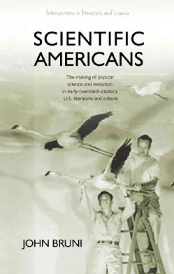 Scientific Americans: The Making of Popular Science and Evolution in Early Twentieth-Century U.S. Literature and ... (Hardcover)