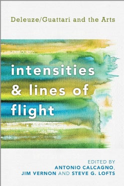 Intensities and Lines of Flight: Deleuze/Guattari and the Arts (Paperback)