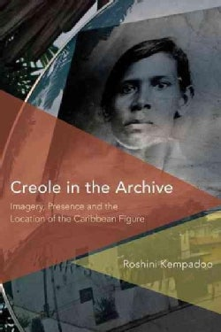 Creole in the Archive: Imagery, Presence and the Location of the Caribbean Figure (Hardcover)