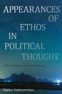 Appearances of Ethos in Political Thought: The Dimension of Practical Reason (Hardcover)