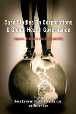 Case Studies on Corporations and Global Health Governance: Impacts, Influence and Accountability (Hardcover)