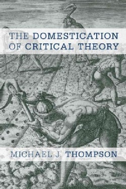 The Domestication of Critical Theory (Hardcover)