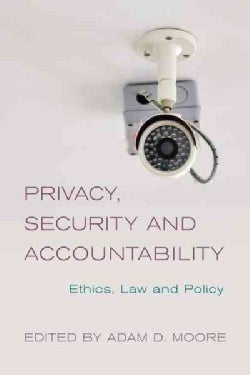 Privacy, Security and Accountability: Ethics, Law and Policy (Hardcover)