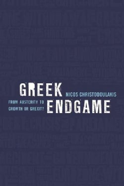 Greek Endgame: From Austerity to Growth or Grexit (Paperback)