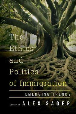 The Ethics and Politics of Immigration: Core Issues and Emerging Trends (Hardcover)