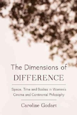 The Dimensions of Difference: Space, Time, and Bodies in Women's Cinema and Continental Philosophy (Paperback)